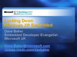 Locking Down Windows XP Embedded Dave Baker Embedded