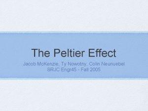 The Peltier Effect Jacob Mc Kenzie Ty Nowotny
