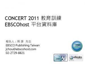 CONCERT 2011 EBSCOhost EBSCO Publishing Taiwan jchouebscohost com