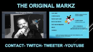 THE ORIGINAL MARKZ CONTACT TWITCH TWEETER YOUTUBE CONTACT