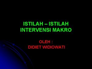 ISTILAH ISTILAH INTERVENSI MAKRO OLEH DIDIET WIDIOWATI COMMUNITY