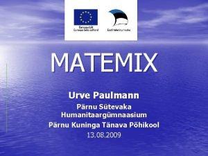 MATEMIX Urve Paulmann Prnu Stevaka Humanitaargmnaasium Prnu Kuninga