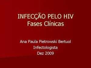 INFECO PELO HIV Fases Clnicas Ana Paula Pietrowski