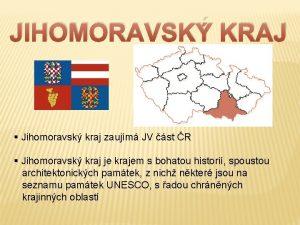 JIHOMORAVSK KRAJ Jihomoravsk kraj zaujm JV st R