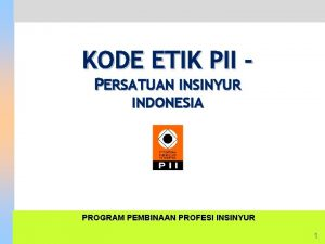 KODE ETIK PII PERSATUAN INSINYUR INDONESIA PROGRAM PEMBINAAN