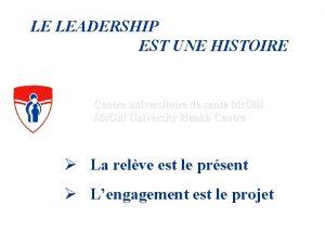 LE LEADERSHIP EST UNE HISTOIRE Centre universitaire de