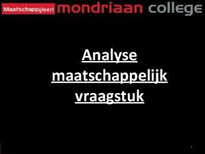 Analyse maatschappelijk vraagstuk 1 Analyse maatschappelijk vraagstuk Formele