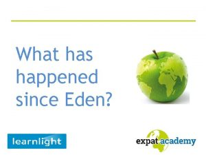 What has happened since Eden Adam and Eve