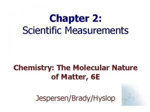 Chapter 2 Scientific Measurements Chemistry The Molecular Nature