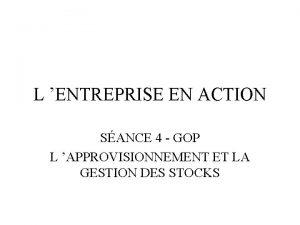 L ENTREPRISE EN ACTION SANCE 4 GOP L