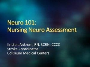 Neuro 101 Nursing Neuro Assessment Kristen Ankrom RN