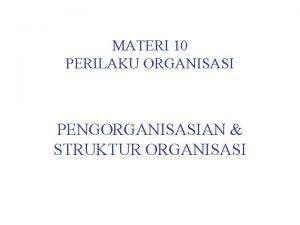 MATERI 10 PERILAKU ORGANISASI PENGORGANISASIAN STRUKTUR ORGANISASI PENGERTIAN