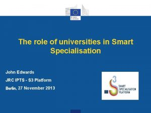 The role of universities in Smart Specialisation John