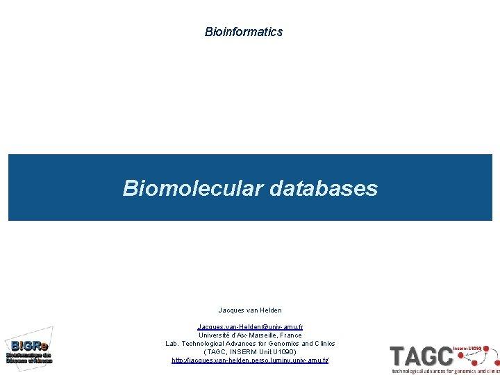 Bioinformatics Biomolecular databases Jacques van Helden Jacques vanHeldenunivamu