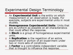 Experimental Design Terminology o o o An Experimental