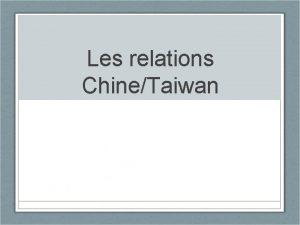 Les relations ChineTaiwan Situation gographique Brve histoire de