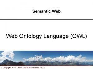 Semantic Web Ontology Language OWL Copyright 2010 Dieter