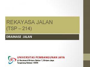 REKAYASA JALAN TSP 214 DRAINASE JALAN UNIVERSITAS PEMBANGUNAN