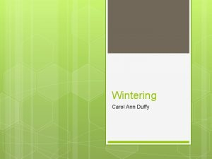 Wintering Carol Ann Duffy Objectives To explore how