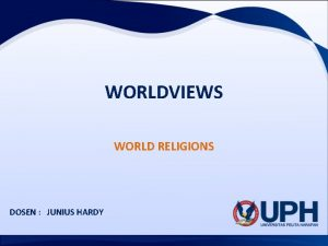 WORLDVIEWS WORLD RELIGIONS DOSEN JUNIUS HARDY Worldviews A