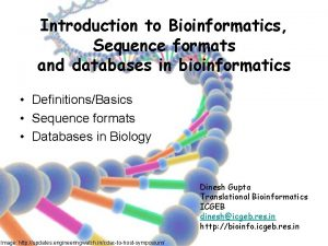 Introduction to Bioinformatics Sequence formats and databases in