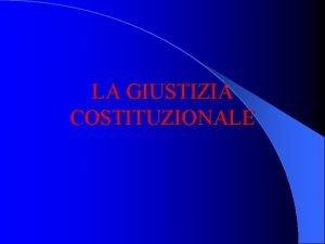 LA GIUSTIZIA COSTITUZIONALE I modelli di giustizia costituzionale
