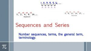 Sequences and Series Number sequences terms the general