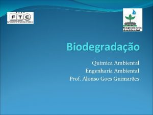 Biodegradao Qumica Ambiental Engenharia Ambiental Prof Alonso Goes