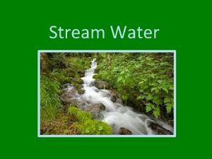 Stream Water Stream Load Stream Load everything carried