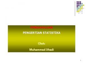 PENDAHULUAN PENGERTIAN STATISTIKA Oleh Muhammad Jihadi 1 Pengertian