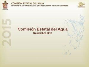 Comisin Estatal del Agua Noviembre 2015 CONTENIDO PROCESO