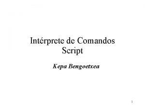 Intrprete de Comandos Script Kepa Bengoetxea 1 Referencia