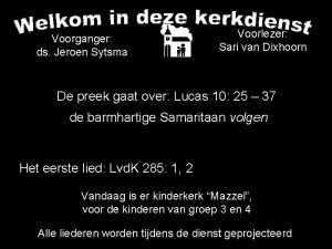Voorganger ds Jeroen Sytsma Voorlezer Sari van Dixhoorn