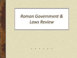 Roman Government Laws Review Roman Government Three Phases