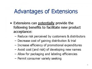 Advantages of Extensions Extensions can potentially provide the