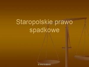 Staropolskie prawo spadkowe Anna Karabowicz Staropolskie prawo spadkowe