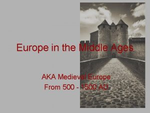Europe in the Middle Ages AKA Medieval Europe