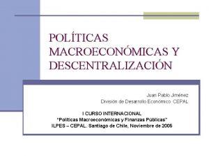 POLTICAS MACROECONMICAS Y DESCENTRALIZACIN Juan Pablo Jimnez Divisin