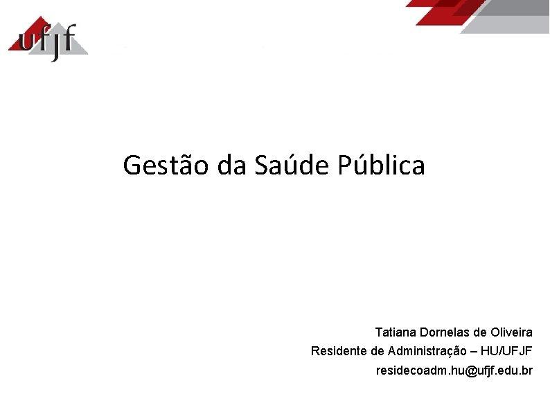 Gesto da Sade Pblica Tatiana Dornelas de Oliveira