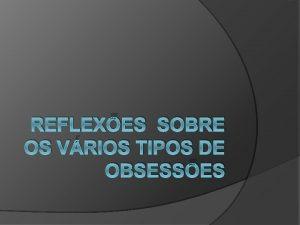 REFLEXES SOBRE OS VRIOS TIPOS DE OBSESSES O