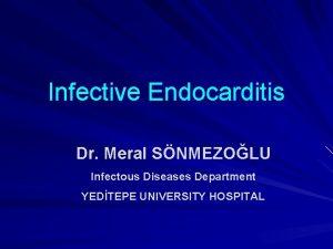 Infective Endocarditis Dr Meral SNMEZOLU Infectous Diseases Department