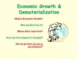 Economic Growth Dematerialization What is Economic Growth Who