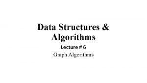 Data Structures Algorithms Lecture 6 Graph Algorithms Data