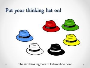 Put your thinking hat on The six thinking