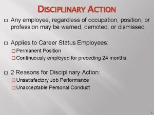 DISCIPLINARY ACTION Any employee regardless of occupation position
