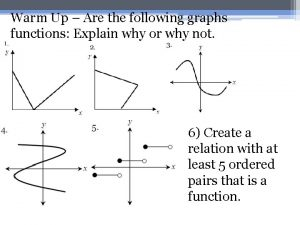 Warm Up Are the following graphs functions Explain