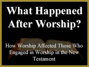 What Happened After Worship How Worship Affected Those