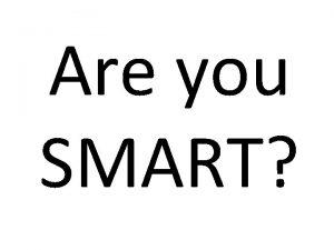Are you SMART SMART Safe Keep safe Be