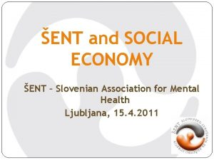 ENT and SOCIAL ECONOMY ENT Slovenian Association for