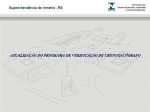 Superintendncia do Inmetro RS ATUALIZAO DO PROGRAMA DE